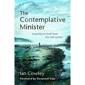 The Contemplative Minister Reprint 2016 - Learning to Lead from the St