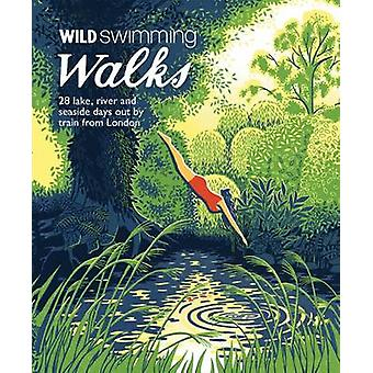 Wild Swimming Walks - 28 River - Lake and Seaside Days Out by Train fr