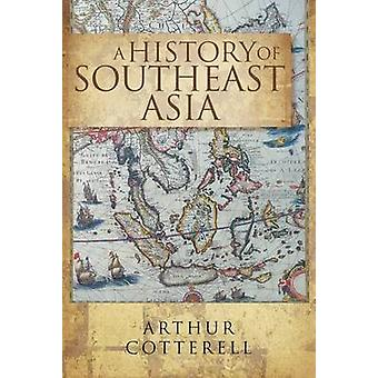 A History of  Southeast Asia by Arthur Cotterell - 9789814361026 Book