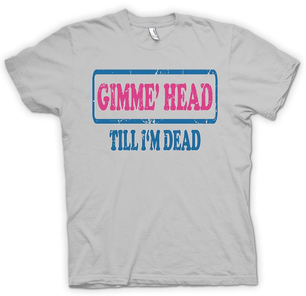 Mens T-shirt - Gimme Head jusqu'à Im morts - Funny