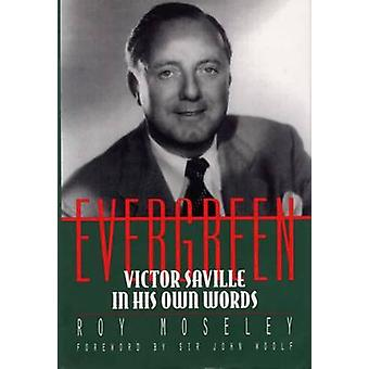 Evergreen - Victor Saville in His Own Words by Roy Moseley - 978080932