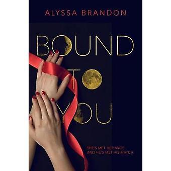 Bound to You by Alyssa Brandon - 9781250101723 Book