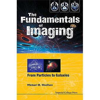 The Fundamentals of Imaging - From Particles to Galaxies by Michael Ma
