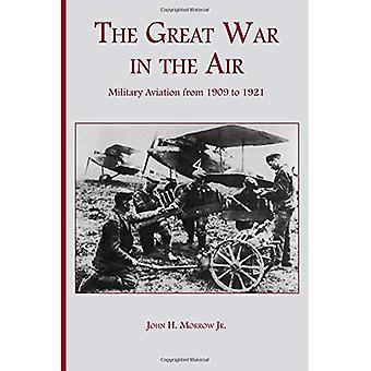 La grande guerre dans les airs: l'Aviation militaire de 1909 à 1921
