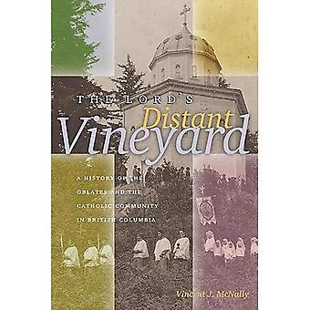 Lord's Distant Vineyards A History of the Oblates and the Catholic Community in British Colu...
