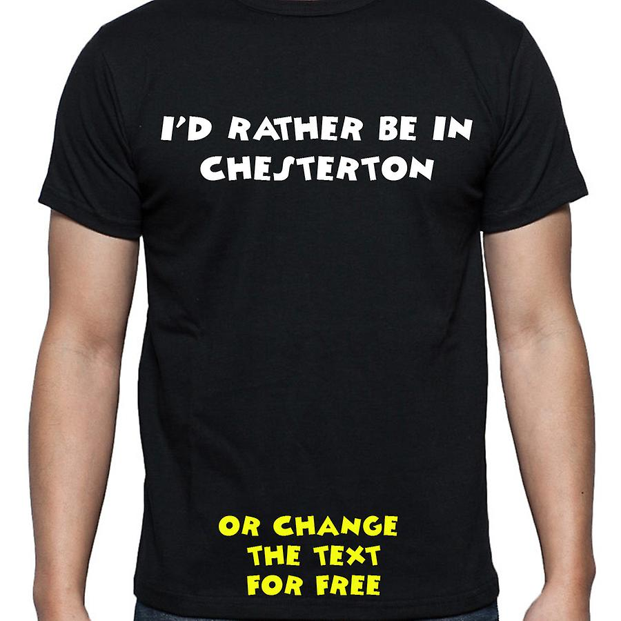 I'd Rather Be In Chesterton Black Hand Printed T shirt