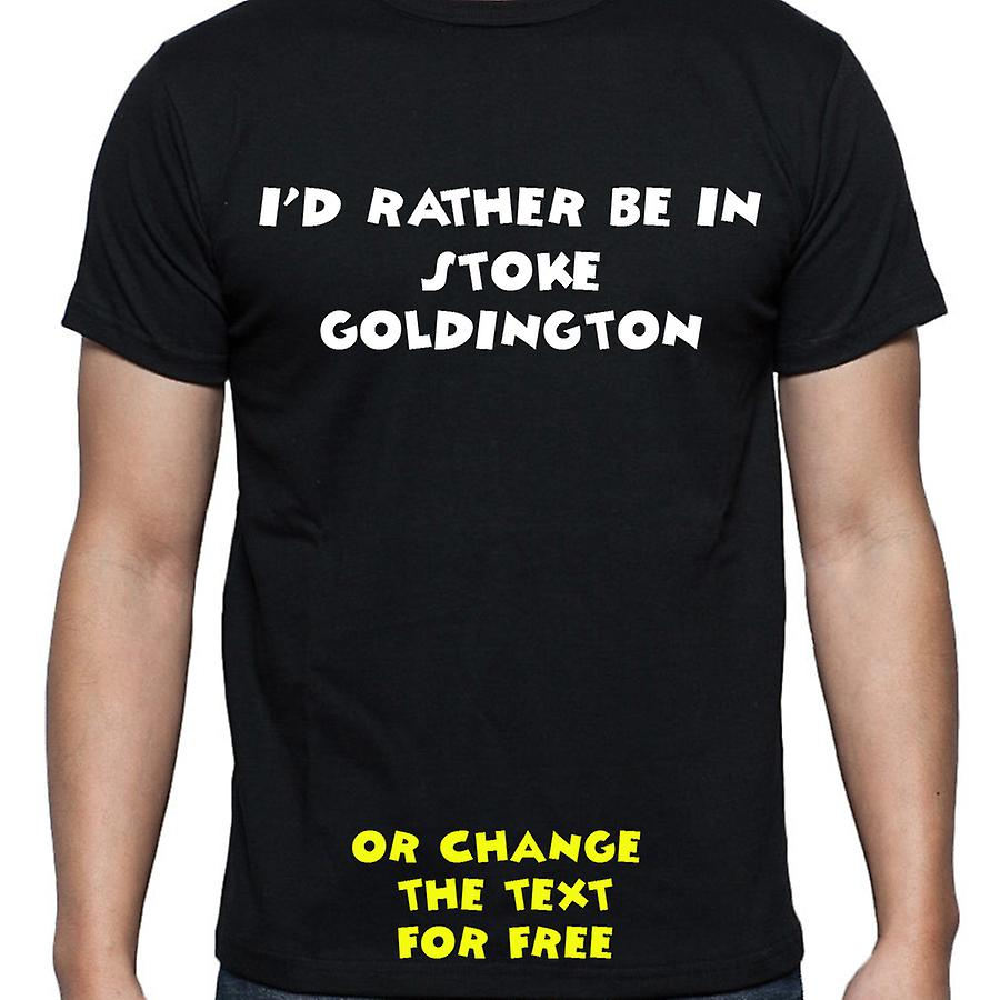 I'd Rather Be In Stoke goldington Black Hand Printed T shirt