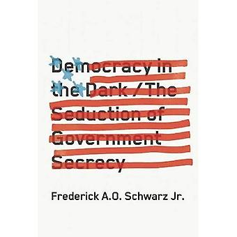 Democracy in the Dark : The Seduction of Government Secrecy
