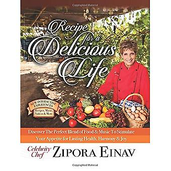 Recipe for a Delicious Life: Discover the Perfect Blend of Food & Music to Stimulate Your Appetite for� Lasting Health, Harmony & Joy!