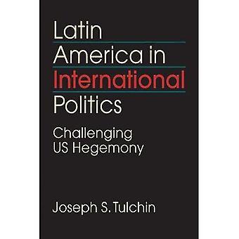 Latinamerika i internationell politik: utmanande amerikanska hegemonin