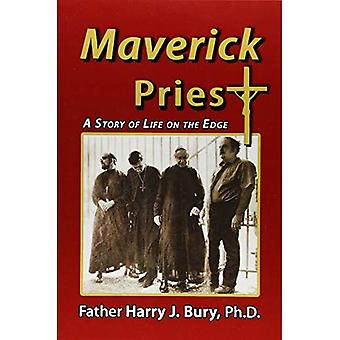 Maverick Priest: A Story of Life on the Edge