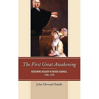 The First Great Awakening Redefining Religion in British America 1725 1775 by Smith & John Howard