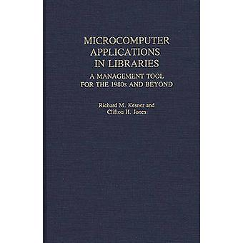 Microcomputer Applications in Libraries A Management Tool for the 1980s and Beyond by Kesner & Richard M.