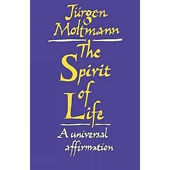 The Spirit of Life A Universal Affirmation by Moltmann & Jurgen