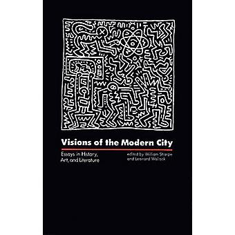 Visions of the Modern City Essays in History Art and Literature by Sharpe & William
