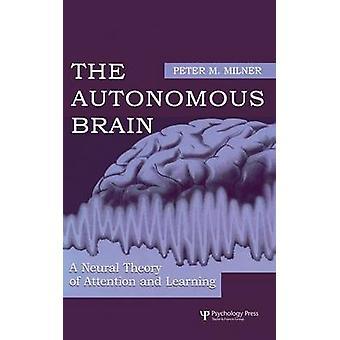 L'autonoma del cervello una teoria neurale di attenzione e di apprendimento di Milner & Peter M.