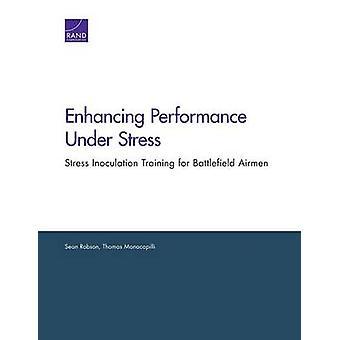 Enhancing Performance Under Stress Stress Inoculation Training for Battlefield Airmen by Robson & Sean
