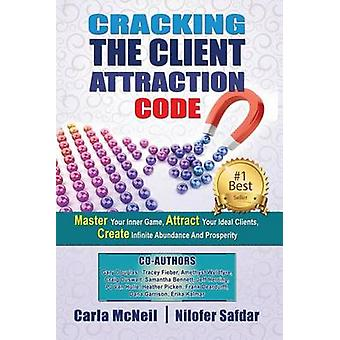 Cracking The Client Attraction Code Master Your Inner Game Attract Your Ideal Clients Create Infinite Abundance And Prosperity by McNeil & Carla