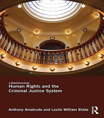 Human Rights and the Criminal Justice System by Amatrudo & Anthony