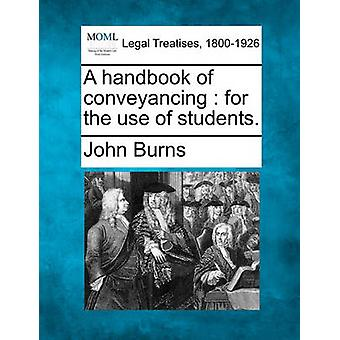 A handbook of conveyancing  for the use of students. by Burns & John