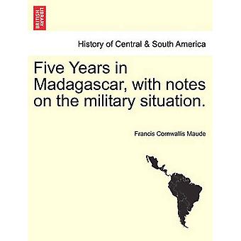 Five Years in Madagascar with notes on the military situation. by Maude & Francis Cornwallis