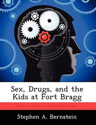 Sex Drugs and the Enfants at Fort Bragg by Bernstein & Stephen A.