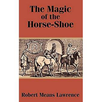 Magic of the HorseShoe The by Lawrence & Robert Means