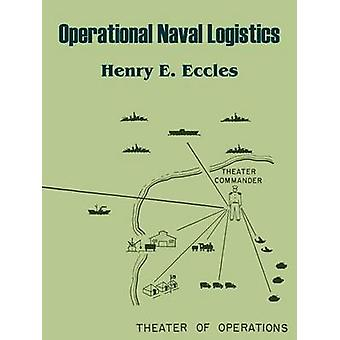 Operational Naval Logistics by Eccles & Henry E.