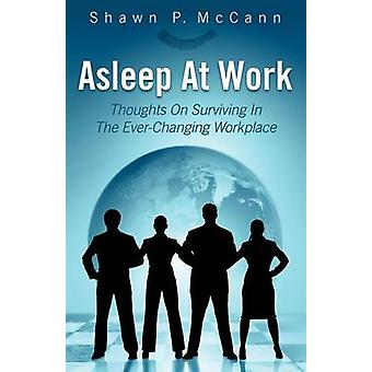 Asleep At Work Thoughts On Surviving In The EverChanging Workplace by McCann & Shawn P.
