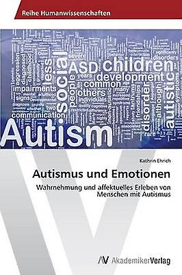 Autismus und Emotionen by Ehrich Kathrin