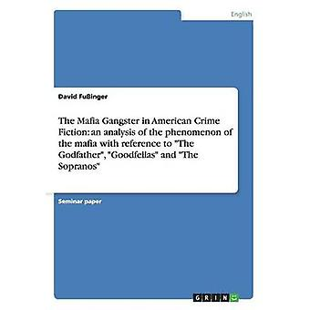 Mafia Gangster i amerikansk krimi en analyse af fænomenet med mafia med reference til The Godfather Goodfellas og The Sopranos af Fuinger & David