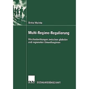 MultiRegimeRegulierung  Wechselwirkungen zwischen globalen und regionalen Umweltregimen by Meinke & Britta