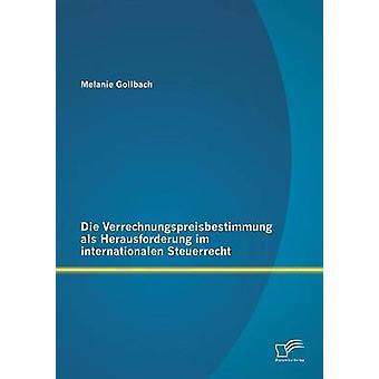Die Verrechnungspreisbestimmung als Herausforderung im internationalen Steuerrecht da Gollbach & Melanie