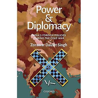 Power and Diplomacy - India's Foreign Policies During the Cold War by