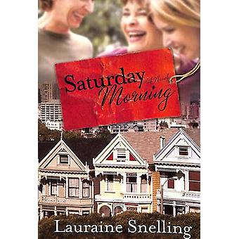 Saturday Morning - A Novel by Lauraine Snelling - 9780307459046 Book