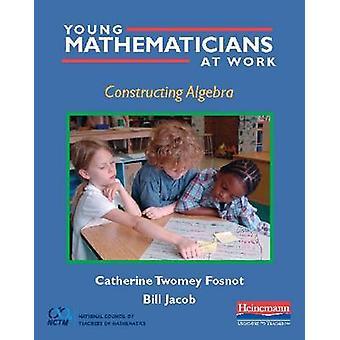 Constructing Algebra by Catherine Twomey Fosnot - William Jacob - 978