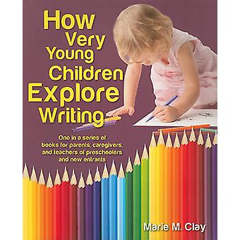 How Very Young Children Explore Writing - One in a Series of Books for