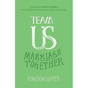 Team Us - Marriage Together by Ashleigh Slater - Gary D Chapman - 9780