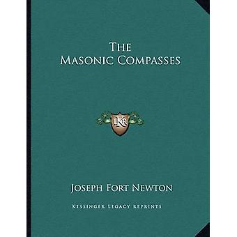 The Masonic Compasses by Joseph Fort Newton - 9781163047040 Book