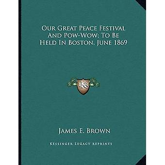 Our Great Peace Festival and POW-Wow; To Be Held in Boston - June 186