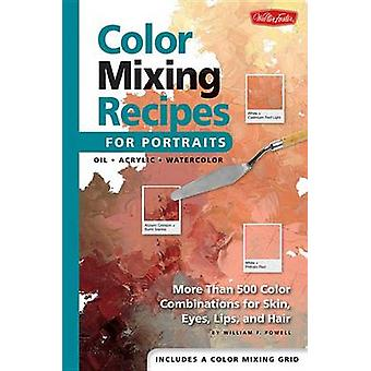 Color Mixing Recipes for Portraits by William F. Powell - 97815601099