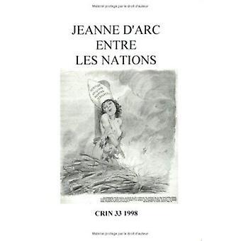 Jeanne D'arc Entre les Nations by Ton Hoenselaars - Jelle Koopmans -