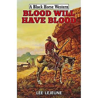 Blood Will Have Blood (A Black Horse Western)