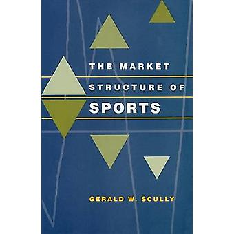 The Market Structure of Sports by Gerald W. Scully - 9780226743950 Bo
