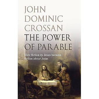 The Power of Parable - How Fiction by Jesus Became Fiction About Jesus
