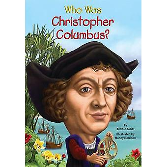 Who Was Christopher Columbus? by Bonnie Bader - 9780448463339 Book