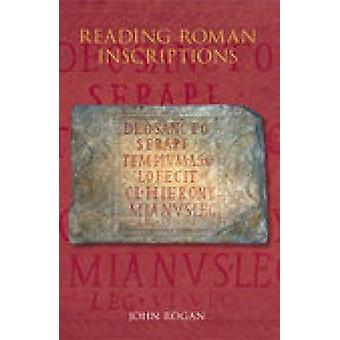 Reading Roman Inscriptions by John Rogan - 9780752439525 Book