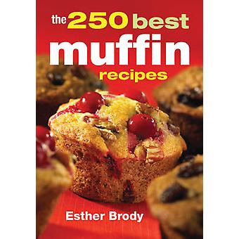 The 250 Best Muffin Recipes by Esther Brody - 9780778800149 Book