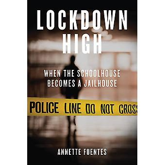 Lockdown High - When the Schoolhouse Becomes a Jailhouse by Annette Fu