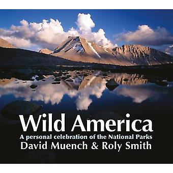Wild America - A Personal Celebration of the National Parks by David M